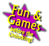 Fun and Games before the Unlocking!